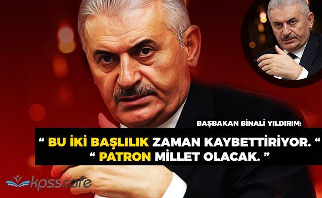 """Başbakan Binali Yıldırım: """"Bu iki başlılık zaman kaybettiriyor"""""""