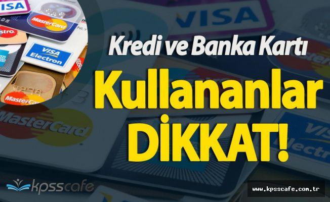 Banka ve Kredi Kartı Kullananlar Dikkat!Düzenleme Yürürlüğe Girdi