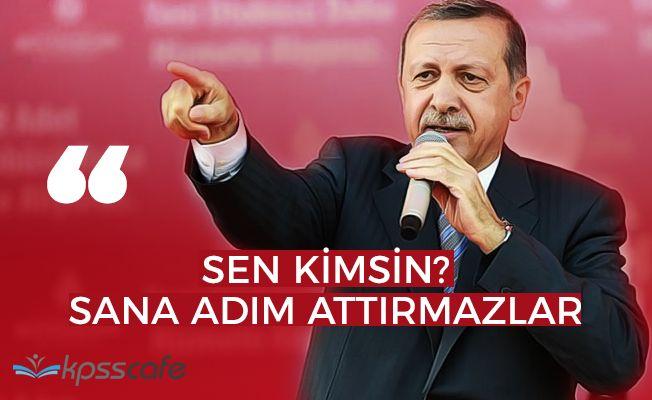 """Cumhurbaşkanı Erdoğan: """"Sen kimsin, sana adım attırmazlar"""""""