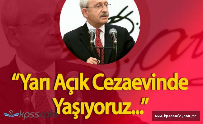 """CHP Genel Başkanı Kılıçdaroğlu:"""" Yarı Açık Cezaevinde Yaşıyoruz"""""""