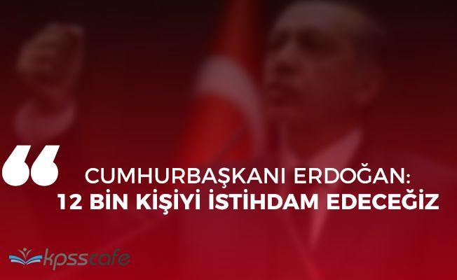 """Cumhurbaşkanı Erdoğan: """"12 bin kişiyi istihdam edeceğiz"""""""