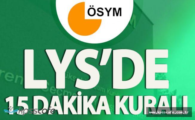 LYS'ye Girecek Öğrenciler DİKKAT! 15 Dakika Kuralı Konusunda Uyarı Geldi