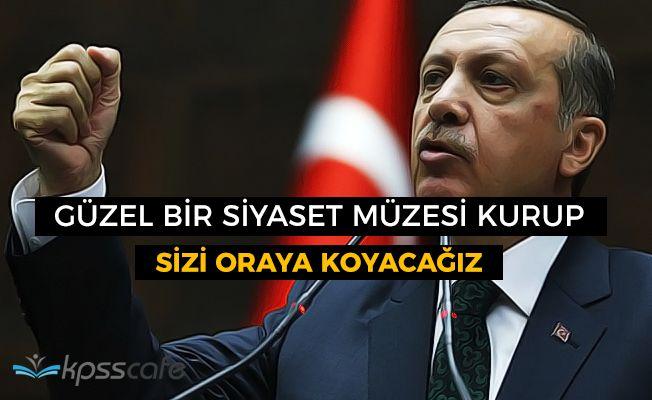 """Cumhurbaşkanı Erdoğan: """"Güzel bir siyaset müzesi kurup, sizi oraya koyacağız"""""""