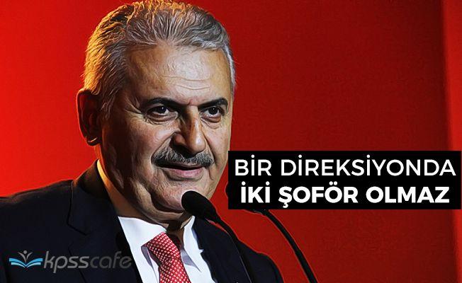"""Başbakan Binali Yıldırım: """"Bir direksiyonda iki şoför olmaz"""""""