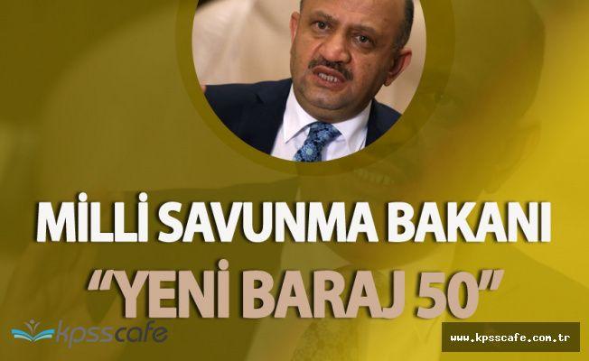"""Milli Savunma Bakanı Işık:"""" Yeni Baraj 50"""""""