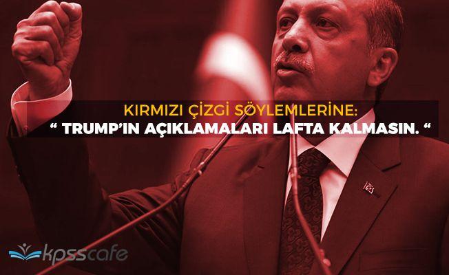 """Cumhurbaşkanı Erdoğan: """"Trump'ın açıklamaları lafta kalmasın"""""""
