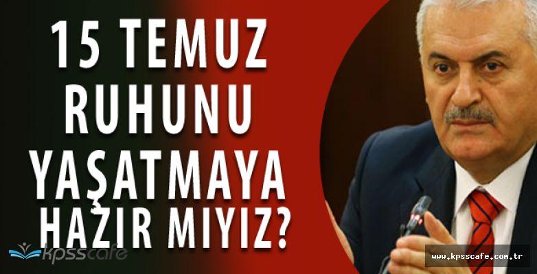 Başbakan; 'Çanakkale ruhunu, istiklal ruhunu, 15 Temmuz direniş ruhunu yaşatmaya hazır mıyız?'