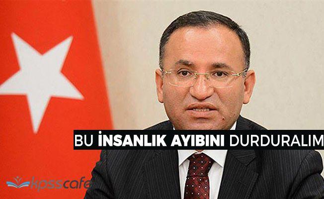 """Adalet Bakanı Bozdağ: """"Bu insanlık dramını durduralım"""""""