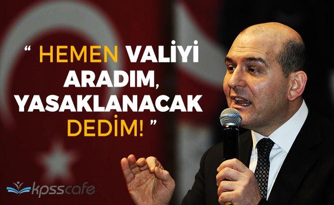 """İçişleri Bakanı Soylu: """"Valiyi aradım, hemen yasaklanacak dedim"""""""