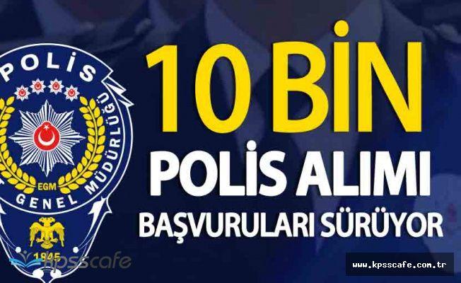 10 Bin Polis Alımı (Erkek ve Kadın) Başvurular Sürüyor (KPSS 60 PUAN)