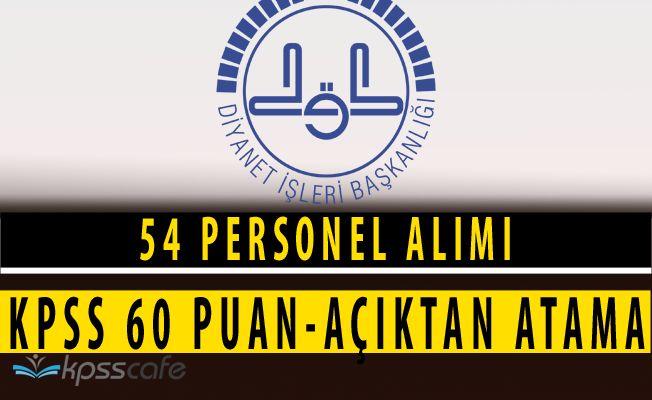 Diyanet İşleri Başkanlığı 54 Personel Alımı Başvuruları Sürüyor(KPSS 60 Puan - Açıktan Atama)