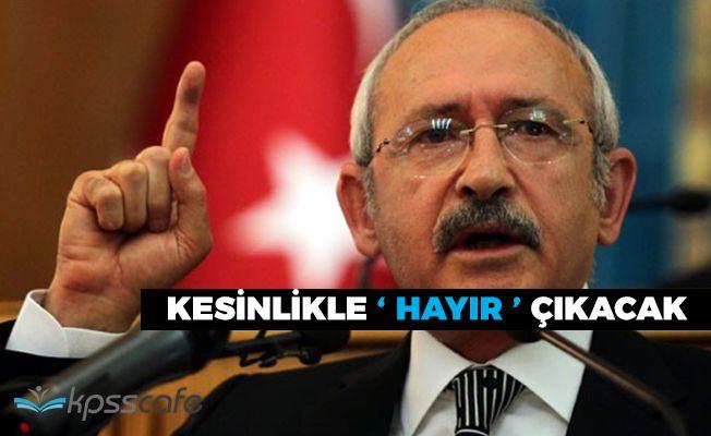 """Kemal Kılıçdaroğlu: """"Herkes oy kullansın kesinlikle 'Hayır' çıkacak"""""""