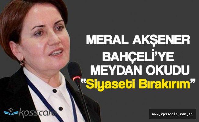 Meral Akşener'den Bahçeli'ye Hodri Meydan 'O Kadar Oy Çıksın Siyaseti Bırakırım'