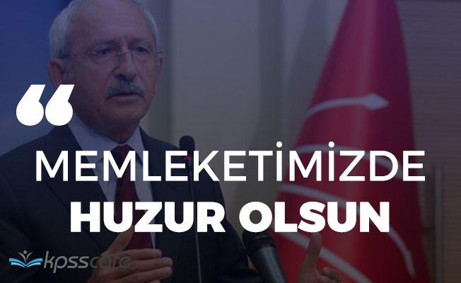 """CHP Lideri Kılıçdaroğlu: """"Memleketimizde huzur olsun"""""""