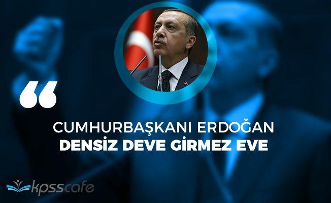 """Cumhurbaşkanı Erdoğan: """"Densiz deve, girmez eve"""""""