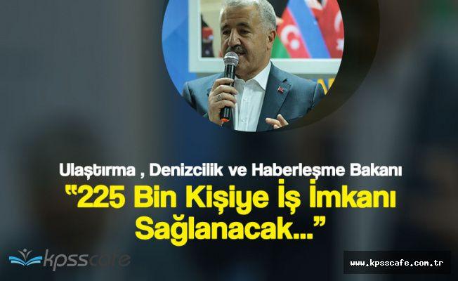 """Ulaştırma Bakanı Arslan:"""" 225 Bin Kişiye İş İmkanı Sağlayacak"""""""
