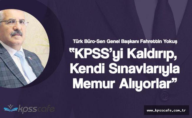 """Yokuş: """"KPSS'yi Kaldırıp Kendi Sınavlarıyla Memur Alıyorlar"""""""