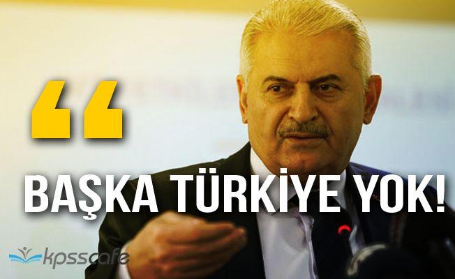 """Başbakan Binali Yıldırım: """"Başka Türkiye yok"""""""
