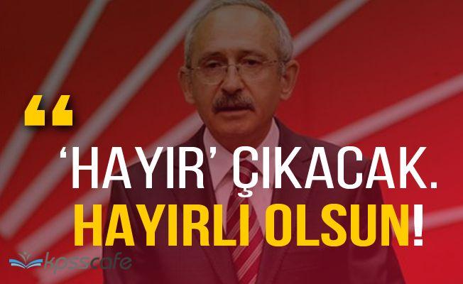 """CHP Lideri Kılıçdaroğlu: """"Hayır çıkacak, hayırlı olsun"""""""