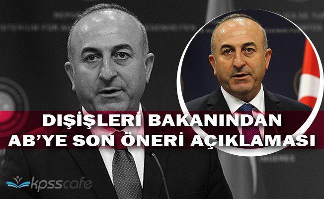 Dışişleri Bakanı Çavuşoğlundan AB' ye Son Öneri Açıklaması