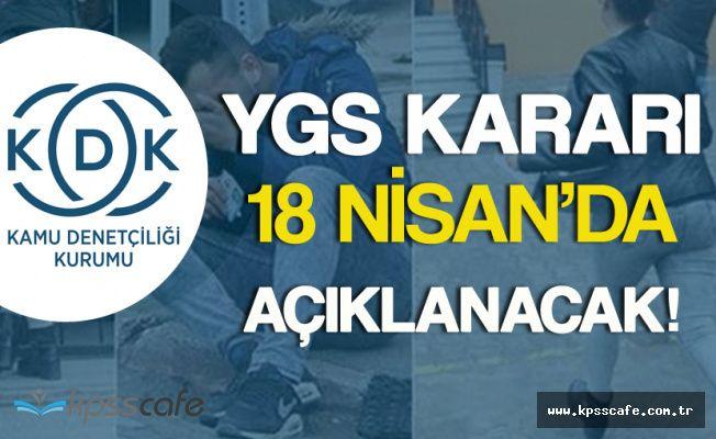 Son Dakika: KDK'nın YGS Kararı 18 Nisan'da Açıklanacak