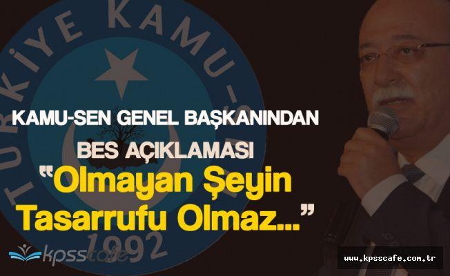 """Türkiye Kamu-Sen'den BES Açıklaması : """" Olmayan Şeyin Tasarrufu Yapılmaz"""""""