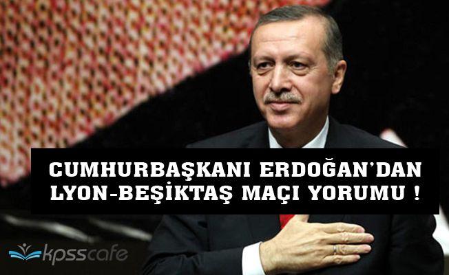 Cumhurbaşkanı Erdoğandan Lyon-Beşiktaş Maçına İlişkin Yorum