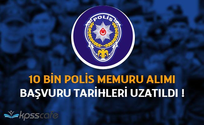 10 BİN POLİS ALIMI FLAŞ GELİŞME! Başvuru Süresi Uzatıldı