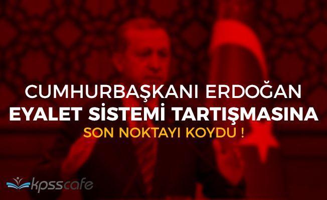 Cumhurbaşkanı Erdoğan Eyalet Tartışmalarına Son Noktayı Koydu! İşte Açıklamaları