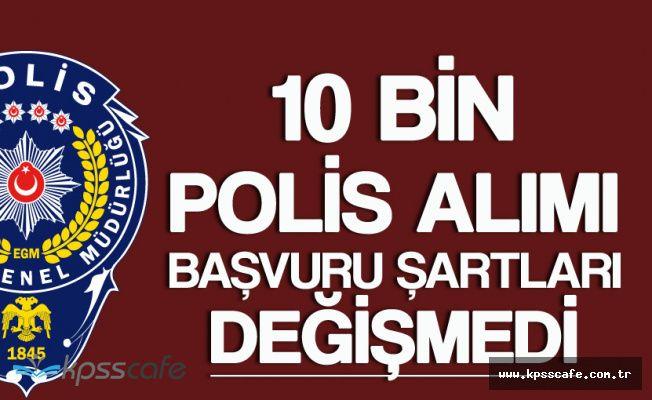 10 Bin Polis Alımında Yaş, KPSS ve Mezuniyet Şartı Kaldırılmadı !
