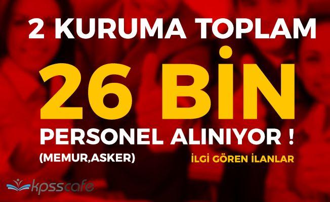 2 Kuruma 26 Bin Personel Alımı Yapılıyor! (Memur ve Asker)