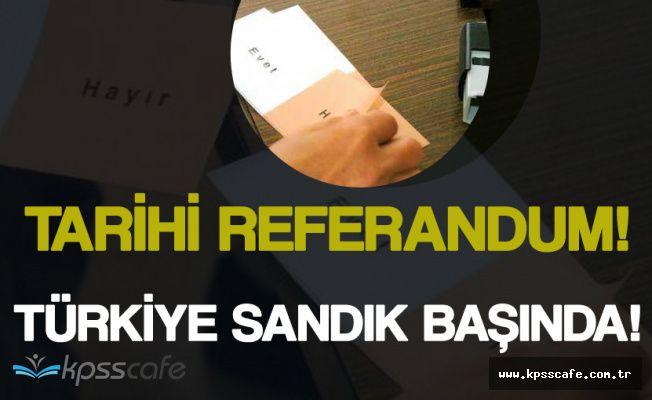Tarihi Referandum Başladı! Türkiye Sandık Başında!