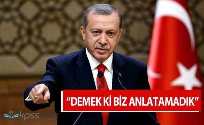"""Cumhurbaşkanı Erdoğan: """"Demek ki biz anlatamadık"""""""