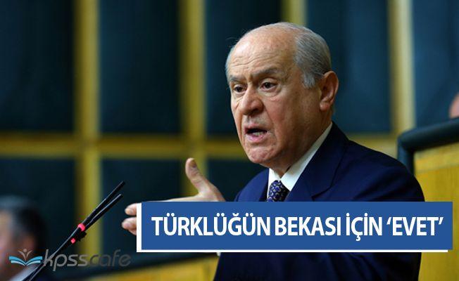 """Devlet Bahçeli: """"Türklüğün bekası için evet"""""""