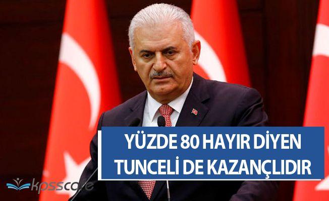 """Başbakan Binali Yıldırım: """"Yüzde 80 'Hayır' diyen Tunceli de kazançlı çıkmıştır"""""""