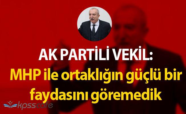 """AK Partili Vekil: """"MHP ile işbirliğimizin güçlü bir karşılığını görmedik"""""""