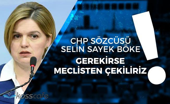 CHP' den FLAŞ Açıklama! Gerekirse Meclisten Çekiliriz
