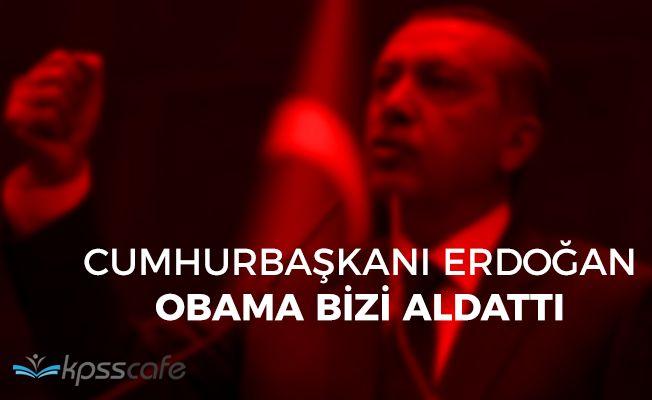 """Cumhurbaşkanı Erdoğan: """"Obama bizi aldattı"""""""