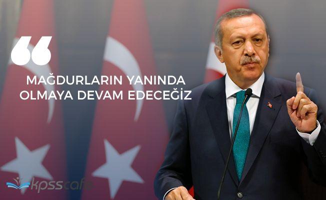 """Cumhurbaşkanı Erdoğan: """"Mağdurların yanında olmaya devam edeceğiz"""""""