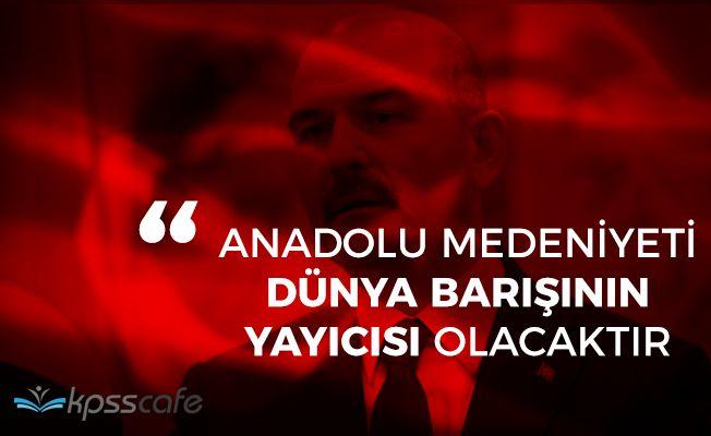 """İçişleri Bakanı Soylu: """"Anadolu medeniyeti Dünya barışının yayıcısı olacaktır"""""""