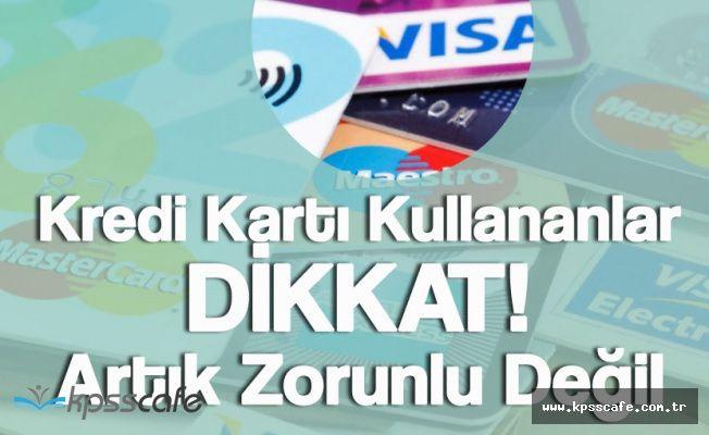 Kredi Kartı Olanlar Dikkat! Talep Edilirse Bankalar Vermek Zorunda