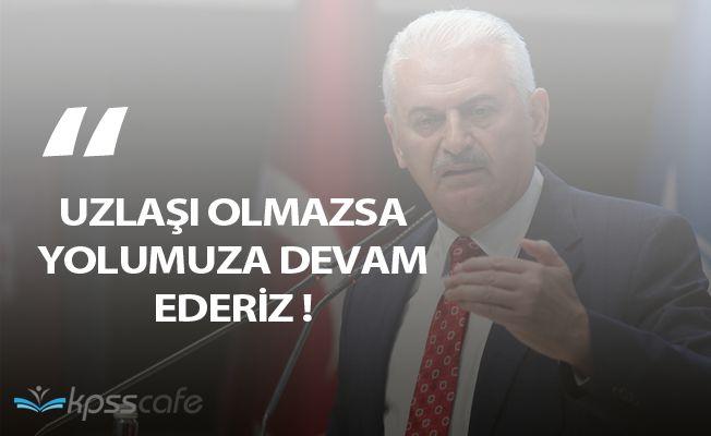 """Başbakan Binali Yıldırım: """"Uzlaşma olmazsa, yolumuza devam ederiz"""""""