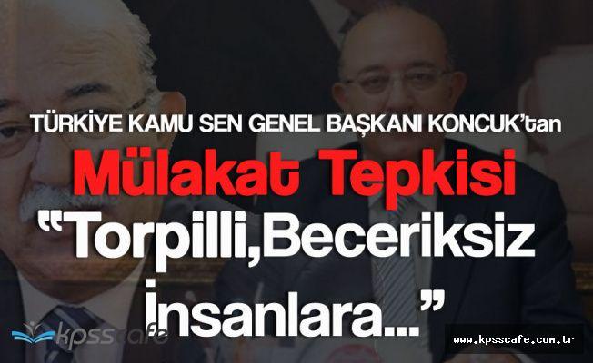 Türkiye Kamu-Sen Genel Başkanı Koncuk'tan 'MÜLAKAT' Tepkisi