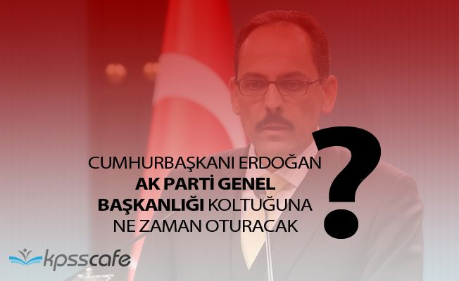 Cumhurbaşkanı Erdoğan Genelbaşkan Koltuğuna Ne Zaman Oturacak? Cumhurbaşkanlığı Sözcüsü Açıkladı