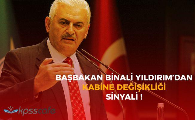 Başbakan Yıldırım'dan Kabine Değişikliği Sinyali!