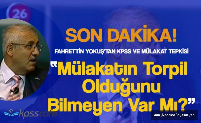 """Fahrettin Yokuş """"KPSS'yi Kaldıralım Diye Uğraşıyorlar, Mülakat Torpildir"""""""
