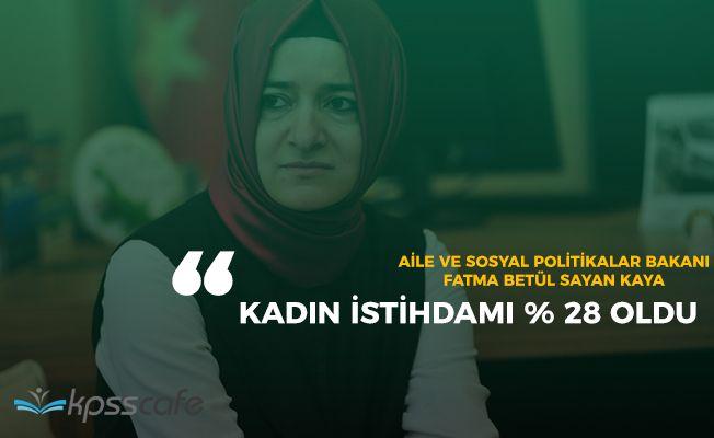 """Aile Bakanı Sayan Kaya: """"Kadın istihdamı arttı"""""""