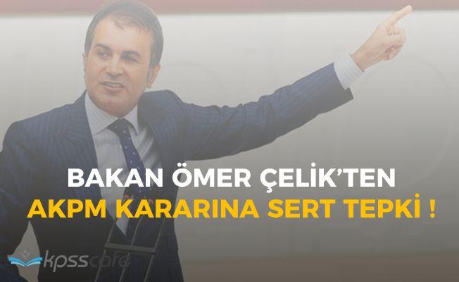 Bakan Ömer Çelikten AKPM Kararına Çok Sert Tepki!