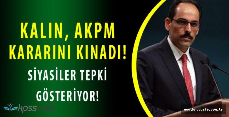 Cumhurbaşkanlığı Sözcüsü İbrahim Kalın Kritik AKPM Kararını Kınadı! Siyasilerden Karara Tepki Sürüyor