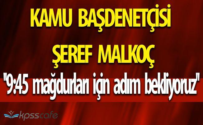 Kamu Başdenetçisi Malkoç'tan ÖSYM'ye Çağrı! ''09:45 mağdurları için adım bekliyoruz''